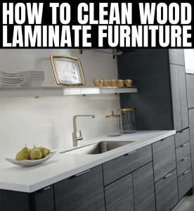 HOW TO CLEAN WOOD LAMINATE FURNITURE