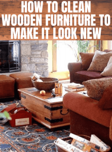 HOW TO CLEAN WOODEN FURNITURE TO MAKE IT LOOK NEW