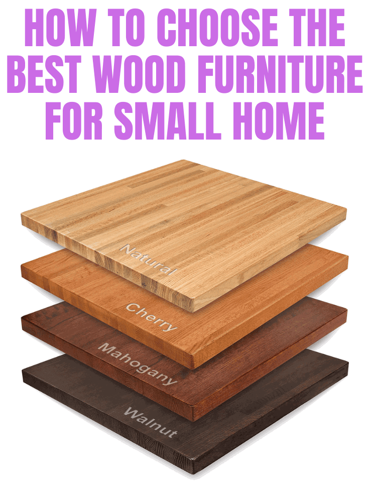 HOW TO CHOOSE THE BEST WOOD FURNITURE FOR SMALL HOME