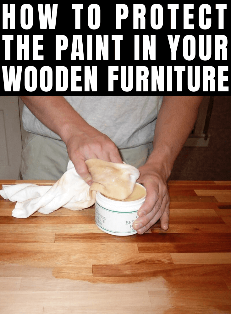 HOW TO PROTECT THE PAINT IN YOUR WOODEN FURNITURE