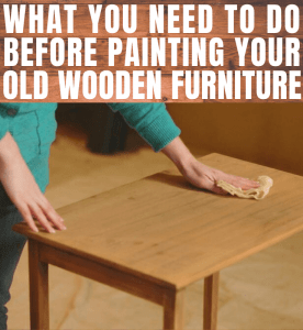WHAT YOU NEED TO DO BEFORE PAINTING YOUR OLD WOODEN FURNITURE